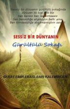 SESSİZ BİR DÜNYANIN GÜRÜLTÜLÜ SOKAĞI by EmirBeratEraslan