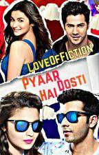 Pyaar Dosti Hai by LoveofFiction