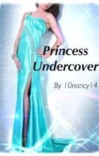 Princess Undercover by 10nancy14