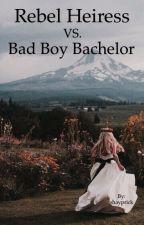 Rebel Heiress VS Badboy Bachelor  by shayprick