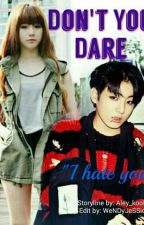 Don't You Dare[On Hold] by Aley_kookie