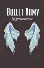 Bullet Army (END)  by Glamgalspace
