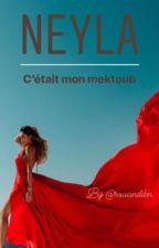 Neyla: C'était mon Mektoub [TERMINER] by ComoriHainee