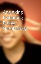 Ang Aking Kwentong Buhay, Nakakalibog by JeromeJamesHan