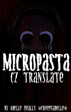 Micropasta (CZ Translate) || creepyadelle by creepyadelle
