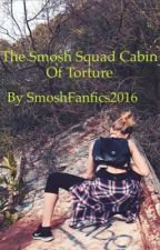 The Smosh Squad Cabin Of Torture by smoshfanfics2016