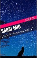 Sarai Mio (Il ranch dei lupi Vol. 1)  by LuisaDasaro