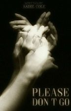 Please Don't Go :: Book 2 of Please Stay[ON HOLD] by slimxxsadie