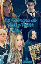 La Hermana De Harry Potter 《3er parte》 |EDITADA PARCIALMENTE| by LittleWarrior3