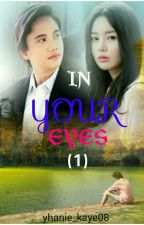 """IN YOUR EYES"" (Book 1) by yhanie_kaye08"