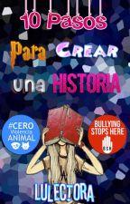 10 Pasos para crear una Historia by LuLectora