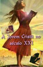 A Jovem Cristã no Séc. XXI by tatiborges17
