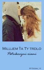 Milujem Ťa ty trdlo Patrikovými očami by Suzan_12