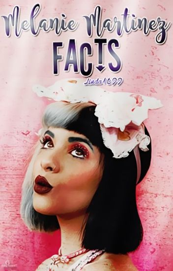 Melanie Martinez - Facts.
