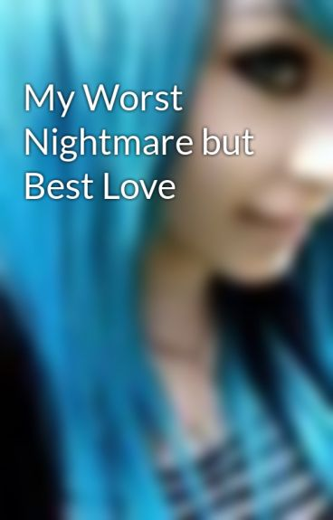 My Worst Nightmare but Best Love by AndyBiersackCandy