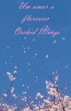 Um Amor A Florescer by OrchidWings