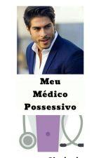 Meu Médico Possessivo  by larrieprincess
