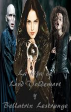 La hija de Bellatrix Lestrange y Voldemort by Ivette_riddle