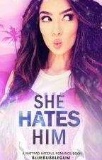 She Hates Me #Wattys2016 by XblueXbubblegumX