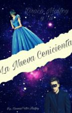 La Nueva Cenicienta (Draco Malfoy Y Tu) by XimenaPotterMalfoy