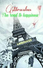 Miraculous - The road to happiness ✖ by Ladynoir25