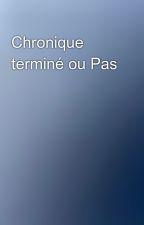 Chronique terminé ou Pas by Amel_213