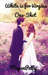 White is for Virgins-One Shot by MeganPatty