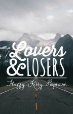 Lovers And Losers || Completed But Editing by Fluffy_Kitty_Poptart