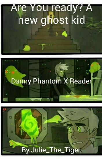A New Ghost Kid Danny Phantom X Reader