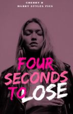 Four Seconds To Lose |HS|  by _Harrybae_