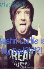 What?!?! Austin Carlile is my dad?!?!? by XIdobelieveinfairies