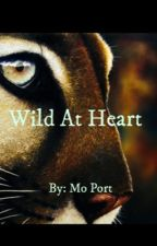 Wild at Heart (In Major Editing) by mportman99