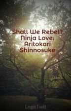 Shall We Rebel? Ninja Love: Aritokari Shinnosuke by schlmon