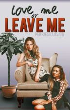 Love Me Or Leave Me by perriesillusion