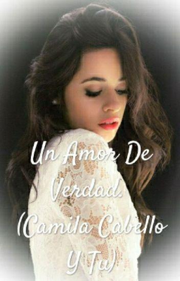 Un Amor De Verdad. (Camila Cabello Y Tu)