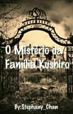 O Mistério Da Família kushiro by Stephany_Chan