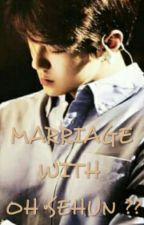 Marriage With Oh Sehun?? (Oh Sehun Fanfiction) by salosh_94