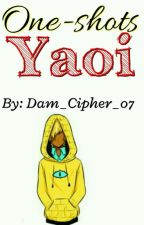 One-Shots [Yaoi] by Dam_Cipher_07