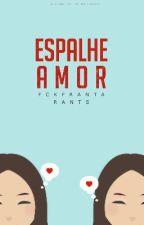 Espalhe Amor || Rants by fckfranta