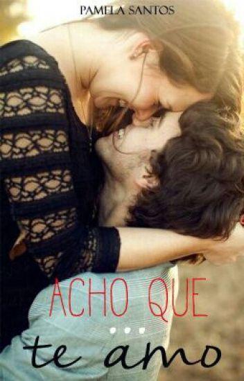 (DEGUSTAÇÃO) Acho Que Te Amo - Livro I Duologia Amor Eterno