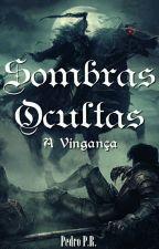Sombras Ocultas - A Vingança- Livro1 - #Wattys2017 by Pedroupload