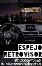 Espejo retrovisor || Sheo by RadioactiveInvisible
