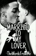Married To My Lover  by TheWordsFromMe