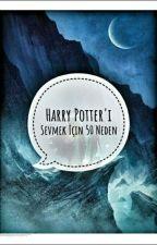 Harry Potter'ı Sevmek İçin 50 Neden  by GeekOzi