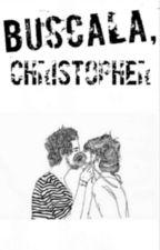 Búscala, Christopher.[2da Parte-¿Cómo te llamas?] by Brain-Washed-JS