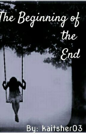 The Beginning of the End (#wattys2017) by kaitsher03