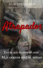 Atrapados (En pausa) by SecretsOfTheMoon
