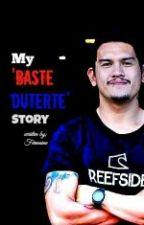 My 'Baste Duterte' Story by Fluffyderella