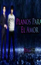 Planos Para El Amor (KyuMin) by JOYlandKM137