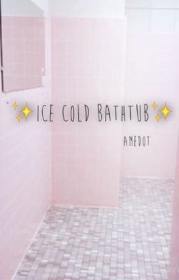 Ice Cold Bathtub- Amedot